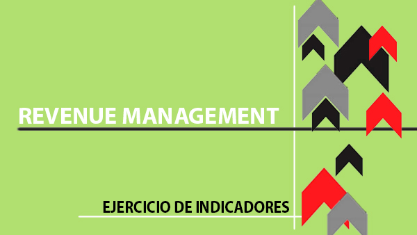 REVENUE MANAGEMENT EJERCICIO DE INDICADORES