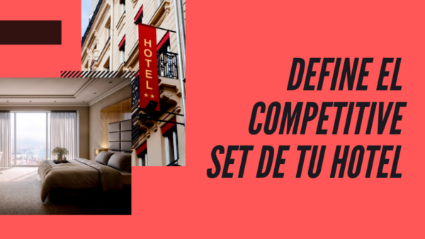 DEFINE EL COMPETITIVE SET DE TU HOTEL