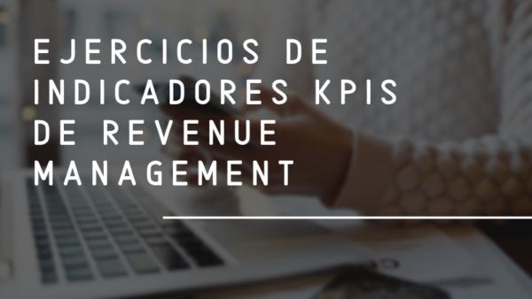Ejercicios de Indicadores KPIs de Revenue Management